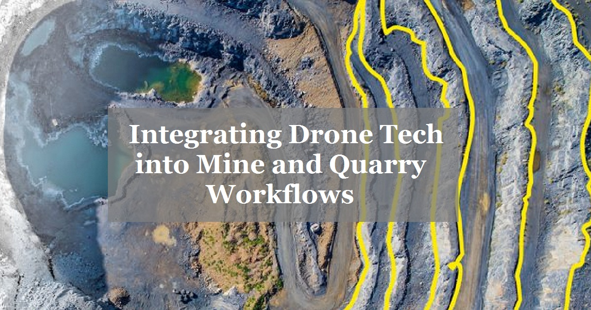 Integrating Drone Tech into Mine and Quarry Workflows