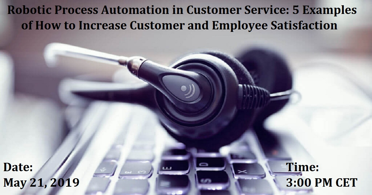 Robotic Process Automation in Customer Service: 5 Examples of How to Increase Customer and Employee Satisfaction