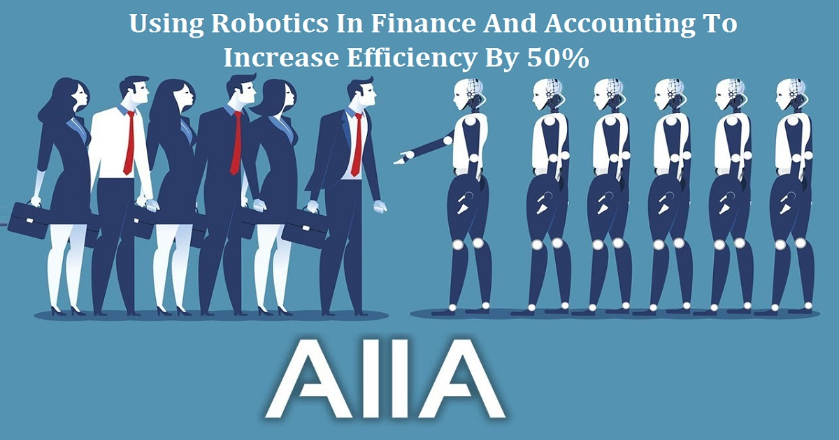 Using Robotics In Finance And Accounting To Increase Efficiency By 50%